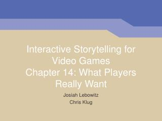 Interactive Storytelling for Video Games Chapter 14: What Players Really Want