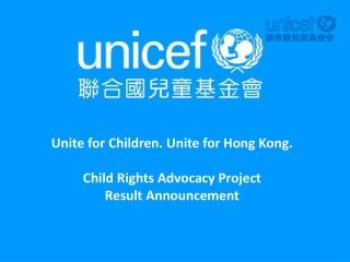 Unite for Children. Unite for Hong Kong. Child Rights Advocacy Project  Result Announcement