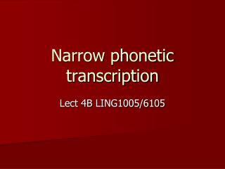 Narrow phonetic transcription