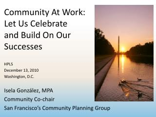 Community At Work:  Let Us Celebrate  and Build On Our  Successes