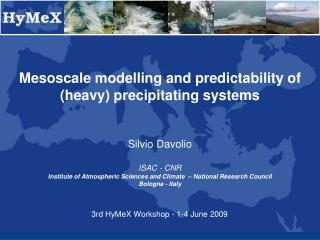 Mesoscale modelling and predictability of  (heavy) precipitating systems Silvio Davolio ISAC - CNR