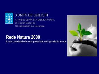 Rede Natura 2000 A rede coordinada de áreas protexidas mais grande do mundo
