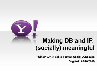 Making DB and IR  (socially) meaningful
