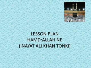 LESSON PLAN HAMD:ALLAH NE  (INAYAT ALI KHAN TONKI)