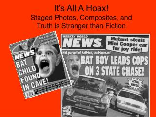 It's All A Hoax! Staged Photos, Composites, and Truth is Stranger than Fiction