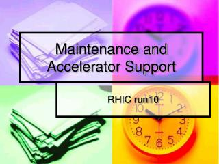 Maintenance and Accelerator Support