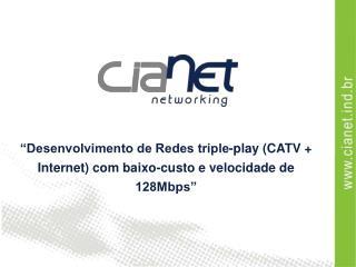 """""""Desenvolvimento de Redes triple-play (CATV + Internet) com baixo-custo e velocidade de 128Mbps"""""""