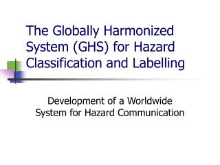 The Globally Harmonized System GHS for Hazard Classification and Labelling