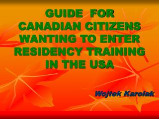 GUIDE  FOR  CANADIAN CITIZENS WANTING TO ENTER RESIDENCY TRAINING IN THE USA