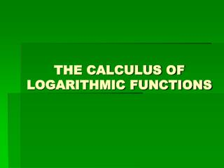 THE CALCULUS OF LOGARITHMIC FUNCTIONS