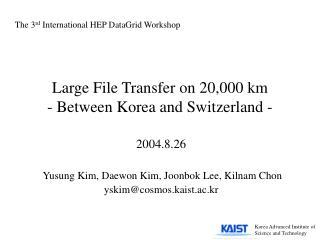 Large File Transfer on 20,000 km - Between Korea and Switzerland -