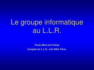 Le groupe informatique au L.L.R.