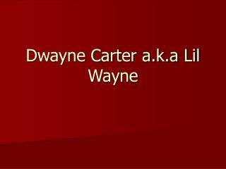 Dwayne Carter a.k.a Lil Wayne