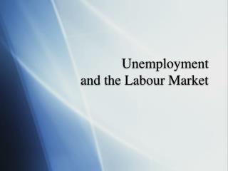 Unemployment  and the Labour Market