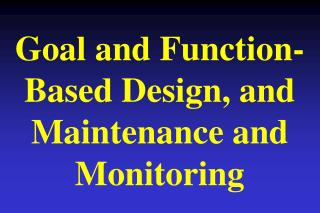 Goal and Function-Based Design, and Maintenance and Monitoring