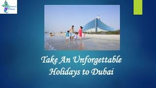 Take An Unforgettable Holidays to Dubai