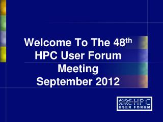 Welcome To The  48 th HPC User Forum Meeting September 2012