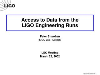 Access to Data from the LIGO Engineering Runs Peter Shawhan (LIGO Lab / Caltech) LSC Meeting