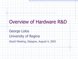 Overview of Hardware R&D