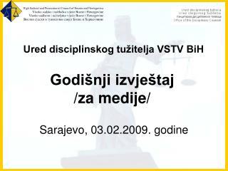 Ured disciplinskog tužitelja VSTV BiH Godišnji izvještaj /za medije/