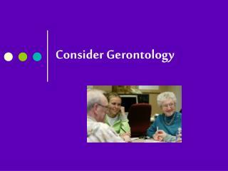 Consider Gerontology
