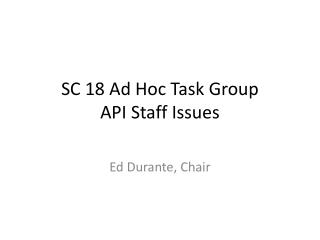 SC 18 Ad Hoc Task Group API Staff Issues