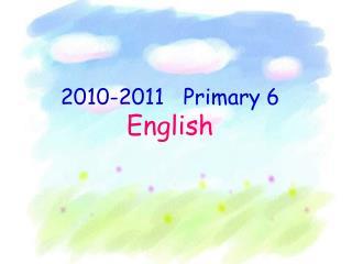 2010-2011   Primary 6 English