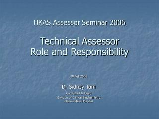 HKAS Assessor Seminar 2006 Technical Assessor Role and Responsibility
