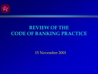 REVIEW OF THE  CODE OF BANKING PRACTICE