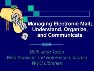 Managing Electronic Mail; Understand, Organize,  and Communicate
