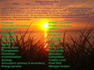 -Producer-Primary Consumer -Secondary Consumer -Tertiary Consumer -Decomposer-Herbivore
