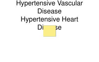 Hypertensive Vascular Disease Hypertensive Heart Disease