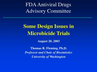 Some Design Issues in  Microbicide Trials August 20, 2003 Thomas R. Fleming, Ph.D.
