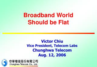 Broadband World  Should be Flat