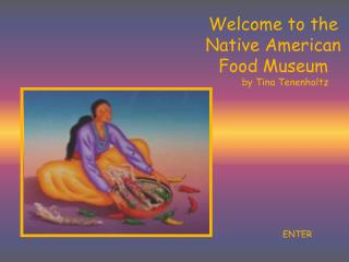 Welcome to the Native American Food Museum               by Tina Tenenholtz