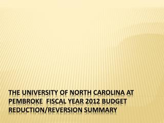 The University  of North Carolina at Pembroke  Fiscal Year 2012 Budget Reduction/Reversion Summary