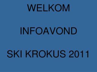 WELKOM INFOAVOND SKI KROKUS 2011