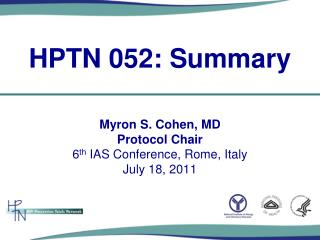 Myron S. Cohen, MD Protocol Chair 6 th  IAS Conference, Rome, Italy July 18, 2011