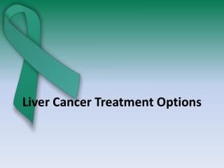 Liver Cancer treatment options