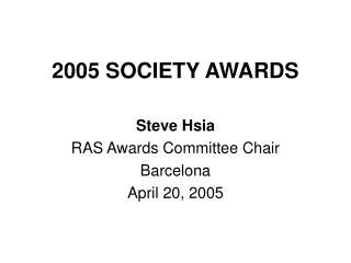 2005 SOCIETY AWARDS