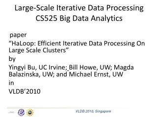 Large-Scale Iterative Data Processing CS525 Big Data Analytics