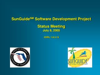 SunGuide SM  Software Development Project Status Meeting July 8, 2005 CDRL 1-8.3.19