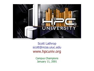 Scott Lathrop scott@ncsa.uiuc hpcuniv Campus Champions  January 11, 2001