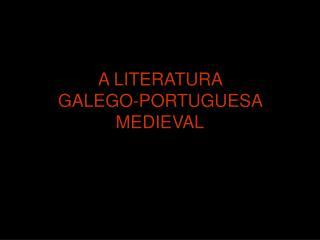 A LITERATURA  GALEGO-PORTUGUESA MEDIEVAL