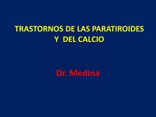 TRASTORNOS DE LAS PARATIROIDES  Y  DEL CALCIO