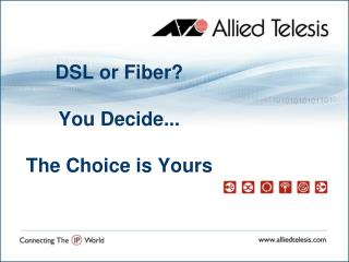 DSL or Fiber? You Decide... The Choice is Yours
