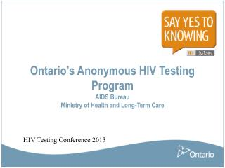 Ontario's Anonymous HIV Testing Program AIDS Bureau Ministry of Health and Long-Term Care