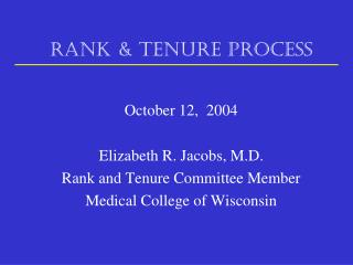 RANK & TENURE PROCESS October 12,  2004 Elizabeth R. Jacobs, M.D. Rank and Tenure Committee Member