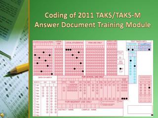 Coding of 2011 TAKS/TAKS-M Answer Document Training Module