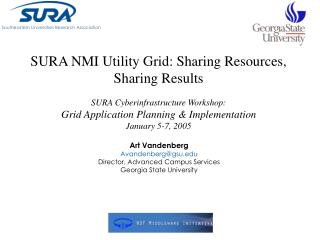 SURA NMI Utility Grid: Sharing Resources, Sharing Results SURA Cyberinfrastructure Workshop: